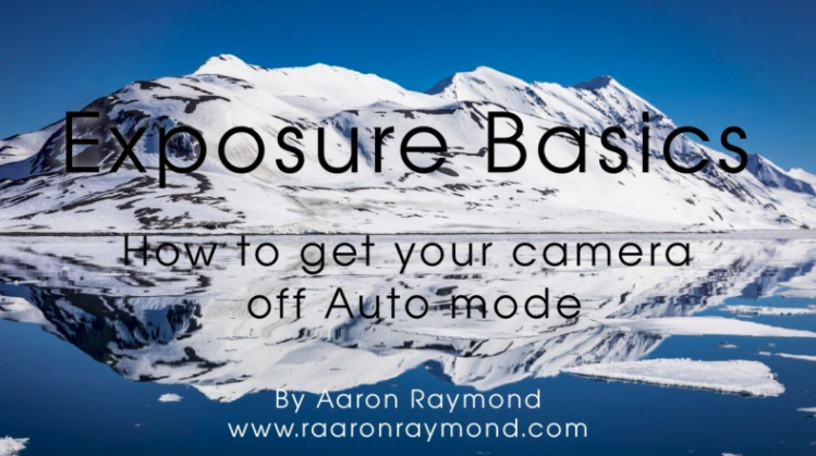 Exposure Basics How to Get Your Camera Off Auto Mode by Aaron Raymond