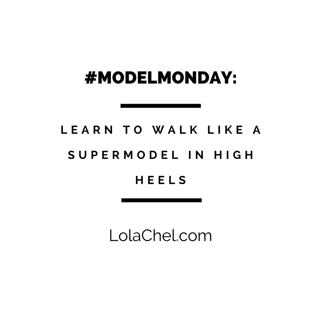 598f819c57c ModelMonday: Learn to Walk Like a Supermodel in High Heels — Lola Chél
