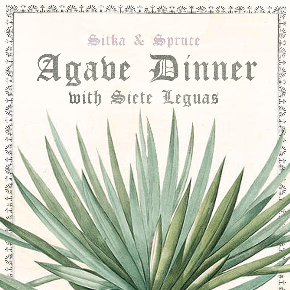 Sitka Spruce Agave Dinner With Siete Leguas Melrose Market