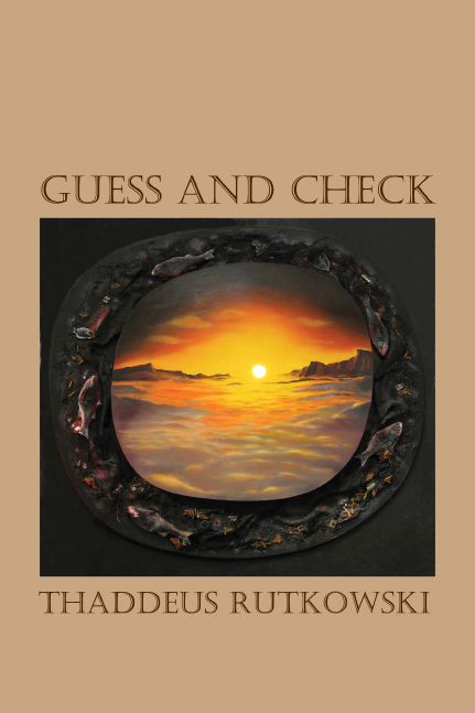 Thaddeus Rutkowski,  Guess and Check  (Arlington,VA: Gival Press, 2017)