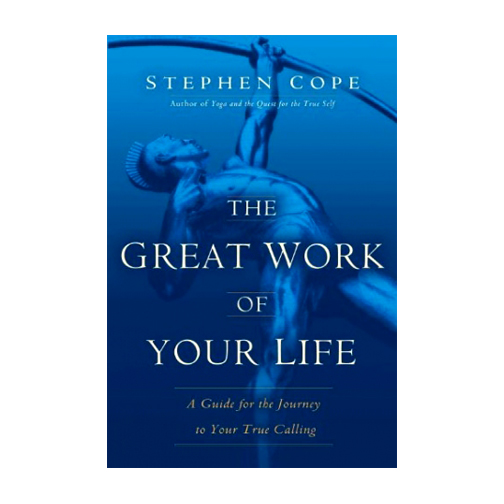 The Great Work of Your Life by Stephen Cope | Peace to the People, Quote, Books