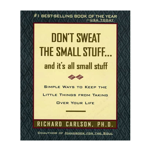 Don't Sweat the Small Stuff by Richard Carlson, PhD | Books, Inspiration, Mindfulness