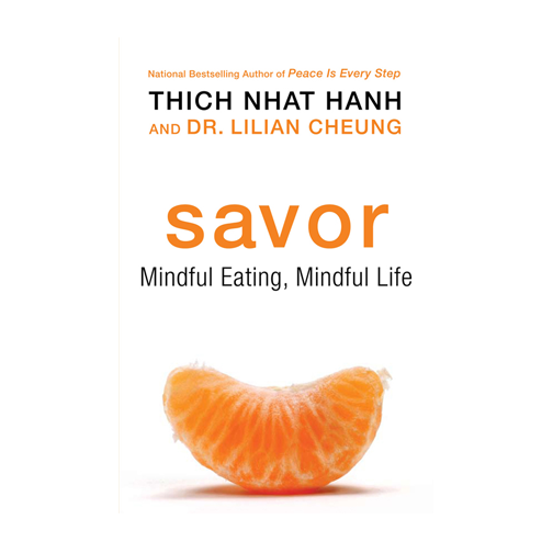 Savor Mindful Eating, Mindful Life by Thich Nhat Hanh | Diet, Balance, Yoga, Health, Wellness, Books, Inspiration