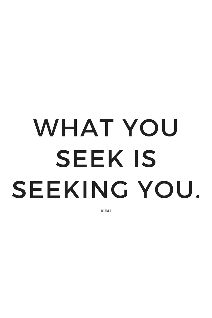 What You Seek is Seeking You | Rumi Quote | Quotes, Inspiration, Motivation