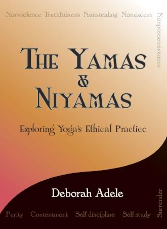 The Yamas and Niyamas Yoga Ethical Practice by Deborah Adele Books Inspiration Philosophy Wellness.jpg