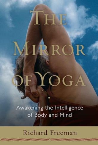 The Mirror of Yoga by Richard Freeman Inspiration Asana Philosophy Intelligence Wisdom Books.jpg