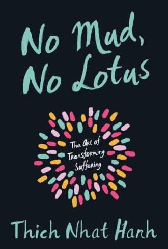 No Mud, No Lotus by Thich Nhat Hanh Beautiful Book Mindfulness Spirituality Engaged Buddhism Peace to the People.jpg