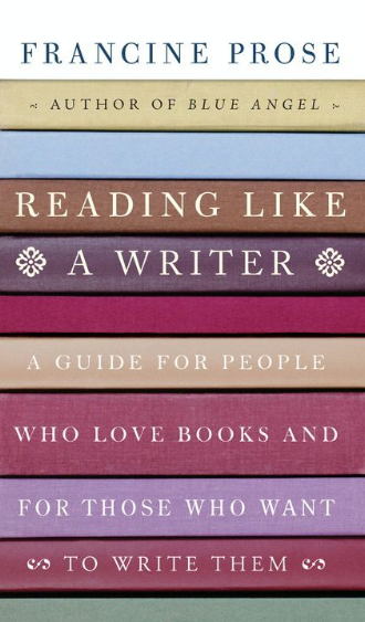 Reading Like a Writer a Guide for People Who Love Books and For Those Who Want to Write Them by Francine Prose Author.png