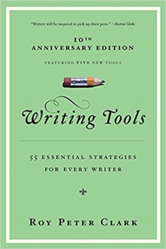 Writing Tools 55 Essential Strategies for Every Writer by Roy Peter Clark Writers Blogs.jpg
