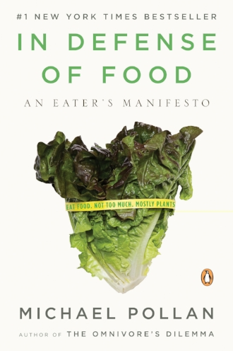 In Defense of Food Eat Food Not Too Much Mostly Plants Diet by Michael Pollen.jpg
