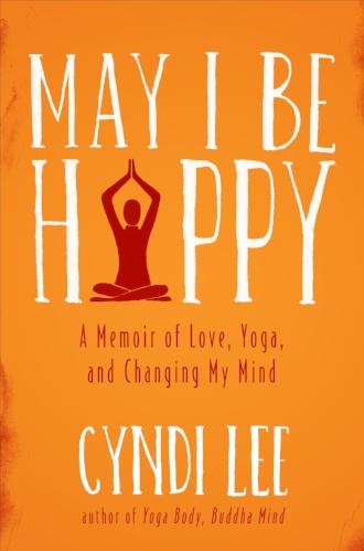 May I Be Happy Memoir of Love Yoga Mind by Cyndi Lee Books Asana Inspiration Blogs.jpg