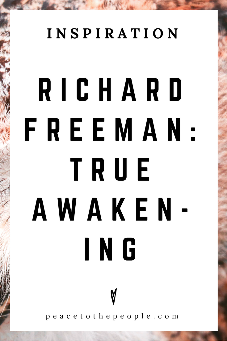 Richard Freeman • True Awakening • Inspiration • Wisdom • Yoga, Ashtanga, Vinyasa • Peace to the People