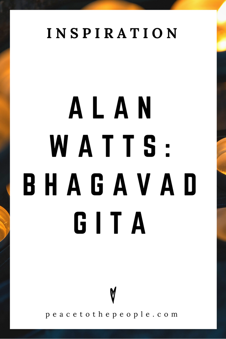 Alan Watts • Inspiration • Bhagavad Gita • Yoga Philosophy • Lecture • Zen • Wisdom • Peace to the People