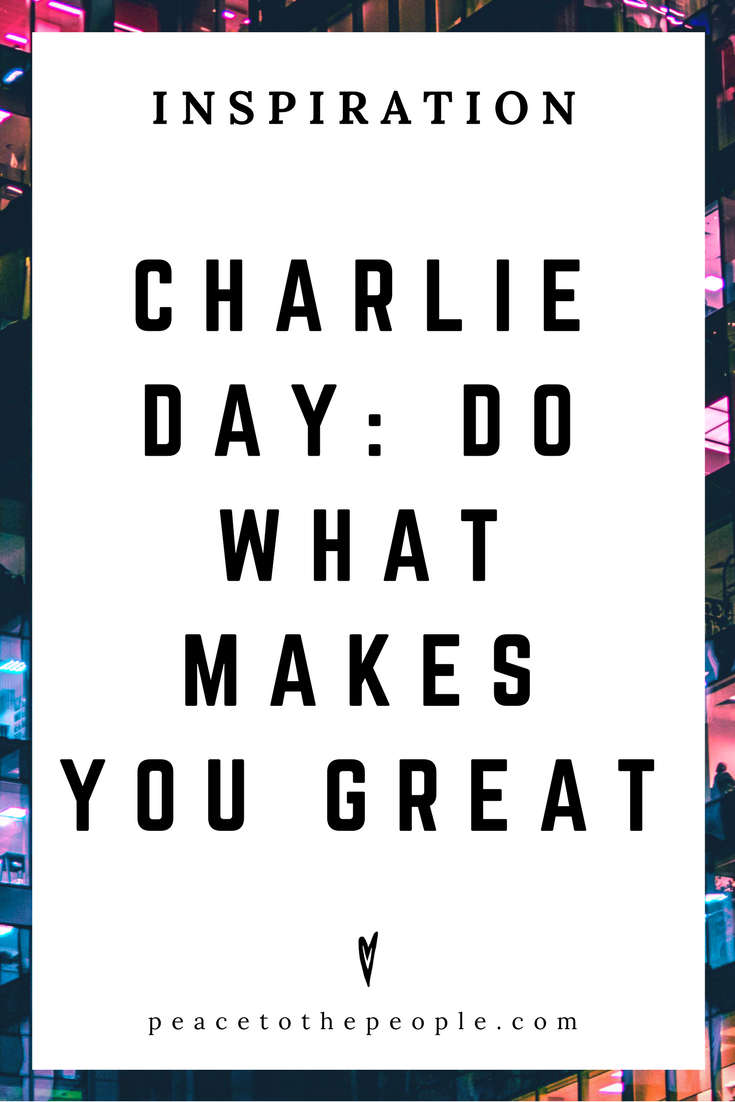 Charlie Day • Inspiration • Do What Makes You Great • Speech • Wisdom • Peace to the People