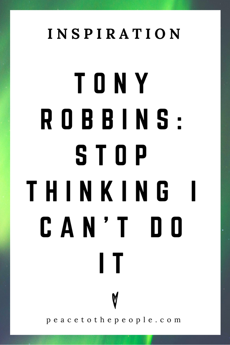 Tony Robbins • Inspiration •Stop Thinking I Can't Do It • Speech • Motivation • Peace to the People.png