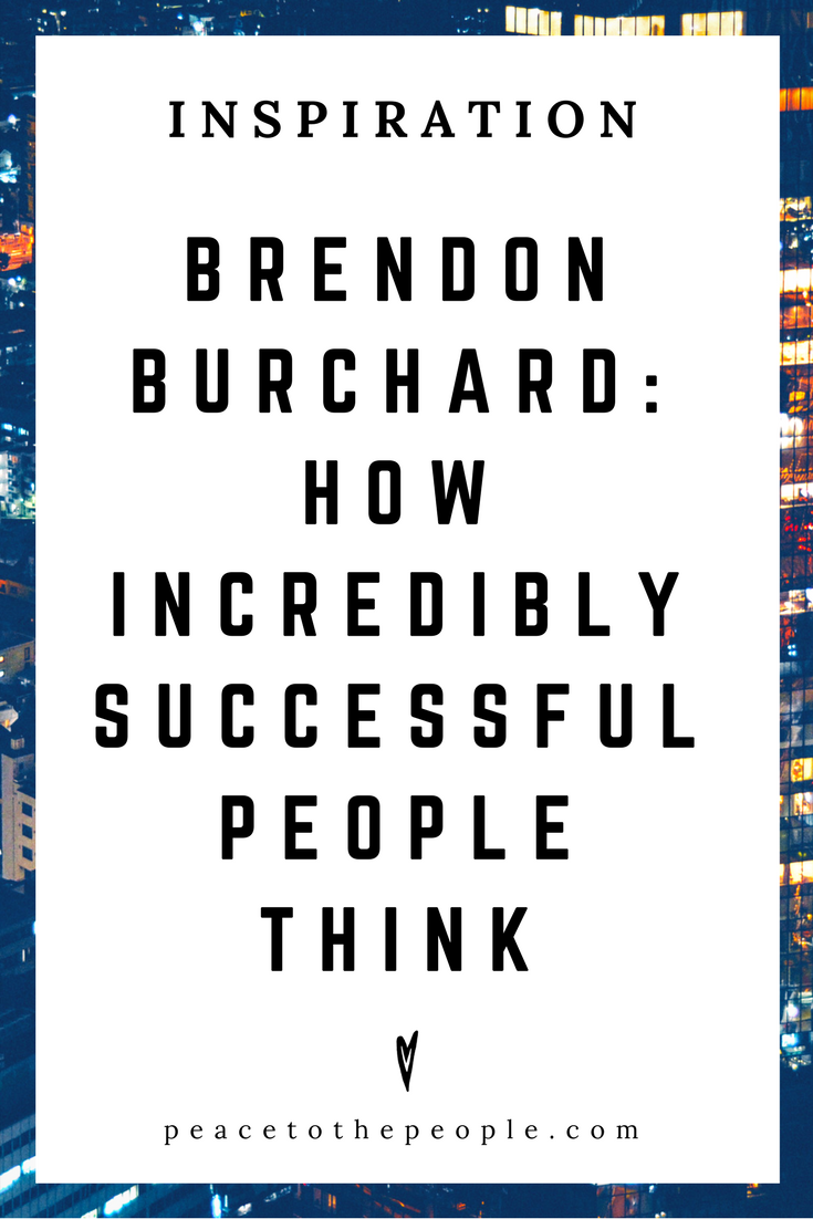 Brendon Burchard • How Incredibly Successful People Think • Inspiration • Motivation • Peace to the People