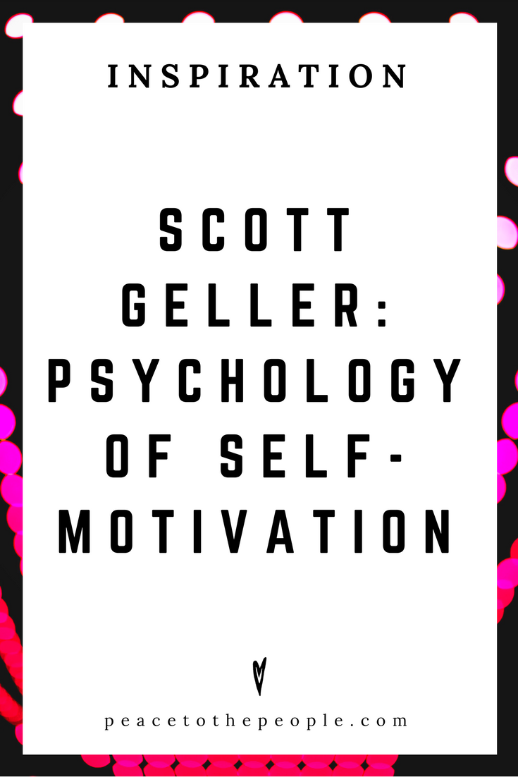 Scott Geller • Inspiration • Psychology of Self-Motivation • Lecture • TED Talk • Wisdom • Peace to the People.png