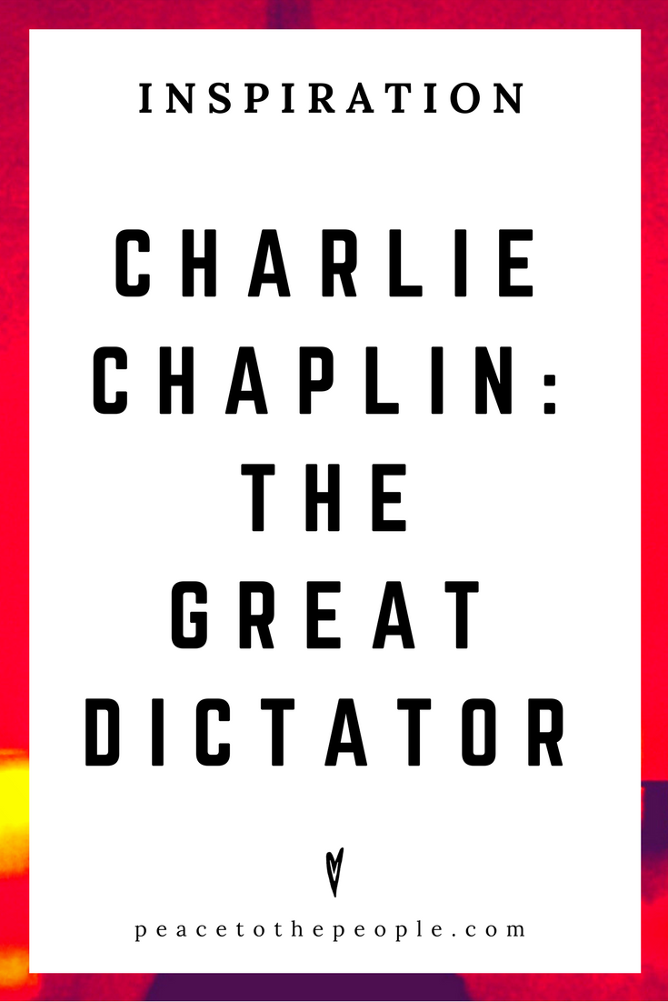 Charlie Chaplin • The Great Dictator • Great Speech • Society • Culture • Inspiration • Motivation • Peace to the People.png