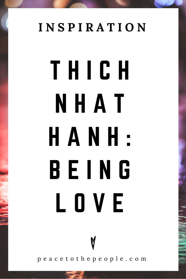 Thich Nhat Hanh • Being Love • Dharma Talk • Society • Culture • Inspiration • Motivation • Peace to the People.png