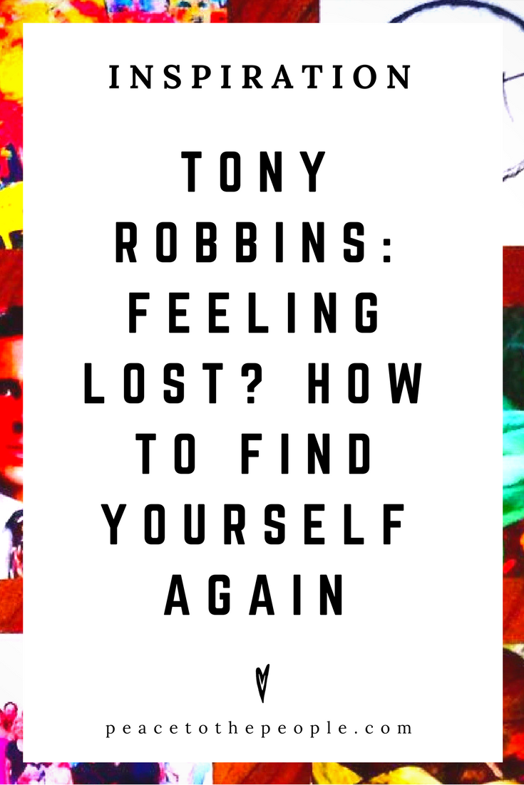 Tony Robbins • Inspiration • Feeling Lost How to Find Yourself Again • Lecture • Business • Wisdom • Peace to the People