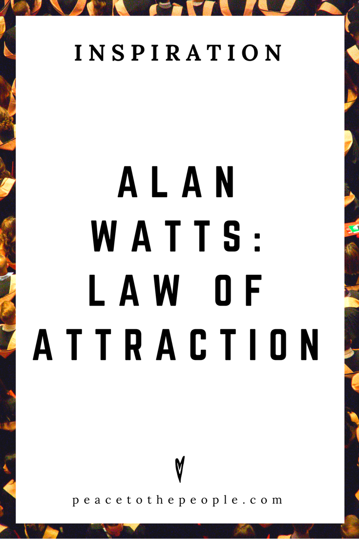 Alan Watts • Inspiration • Law of Attraction • Lecture • Zen • Wisdom • Peace to the People.png