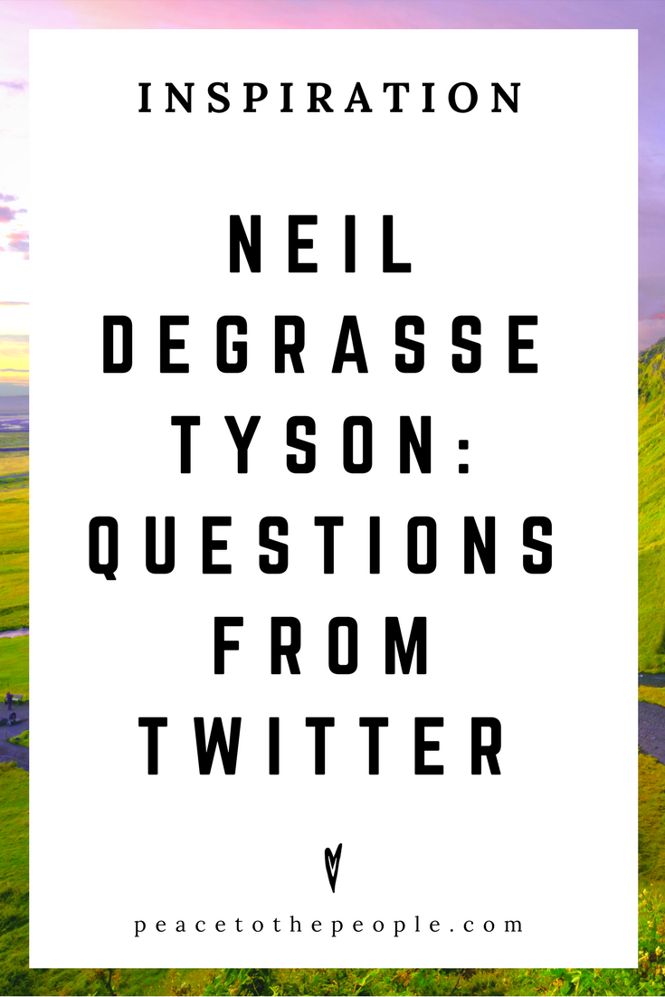 Neil deGrasse Tyson • Questions from Twitter • Science • Wisdom • Inspiration • Peace to the People.png