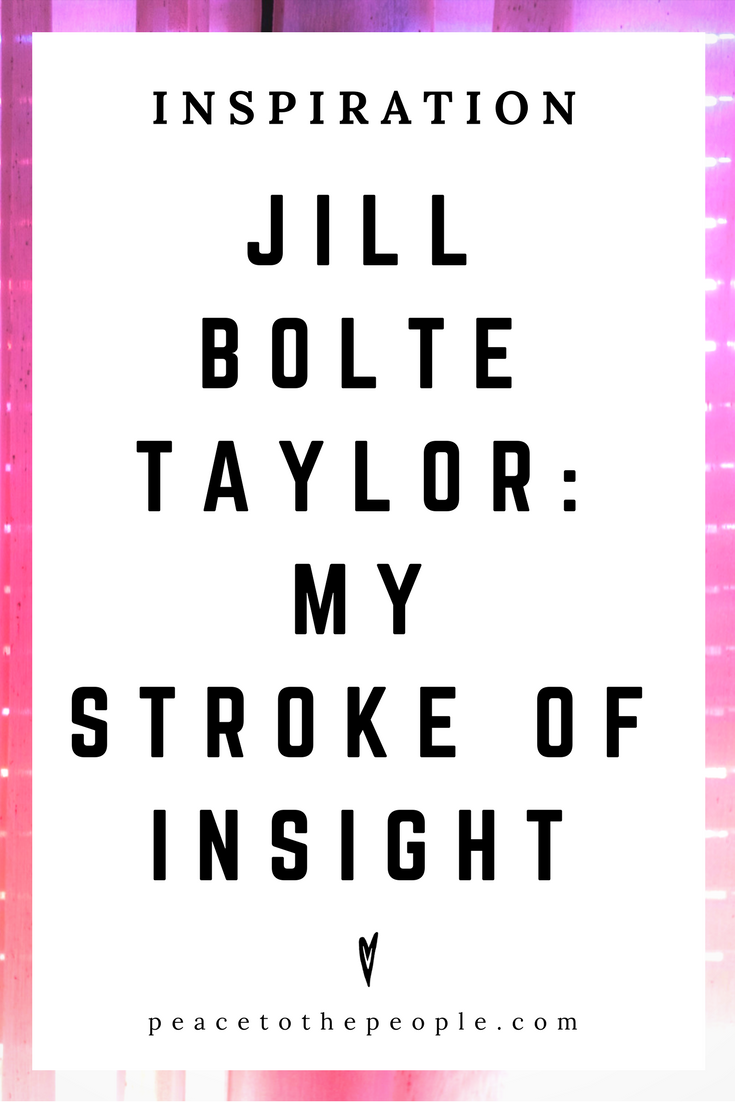 Jill Bolte Taylor • My Stroke of Insight • Science •TED Talk • Inspiration • Peace to the People.png