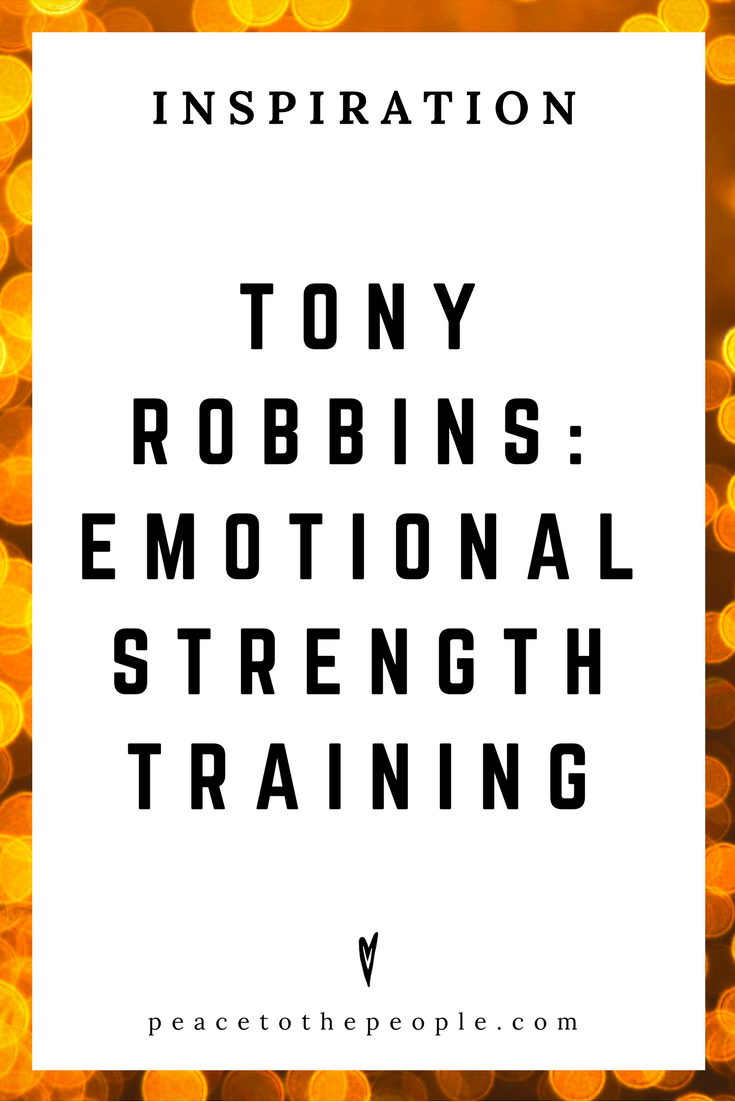 Tony Robbins • Emotional Strength Training • Motivation • Inspiration • Peace to the People