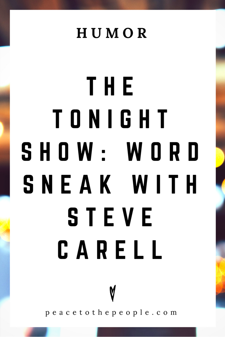 The Tonight Show • Word Sneak with Steve Carell • Humor • Inspiration • Funny, Hilarious, LOL • Peace to the People