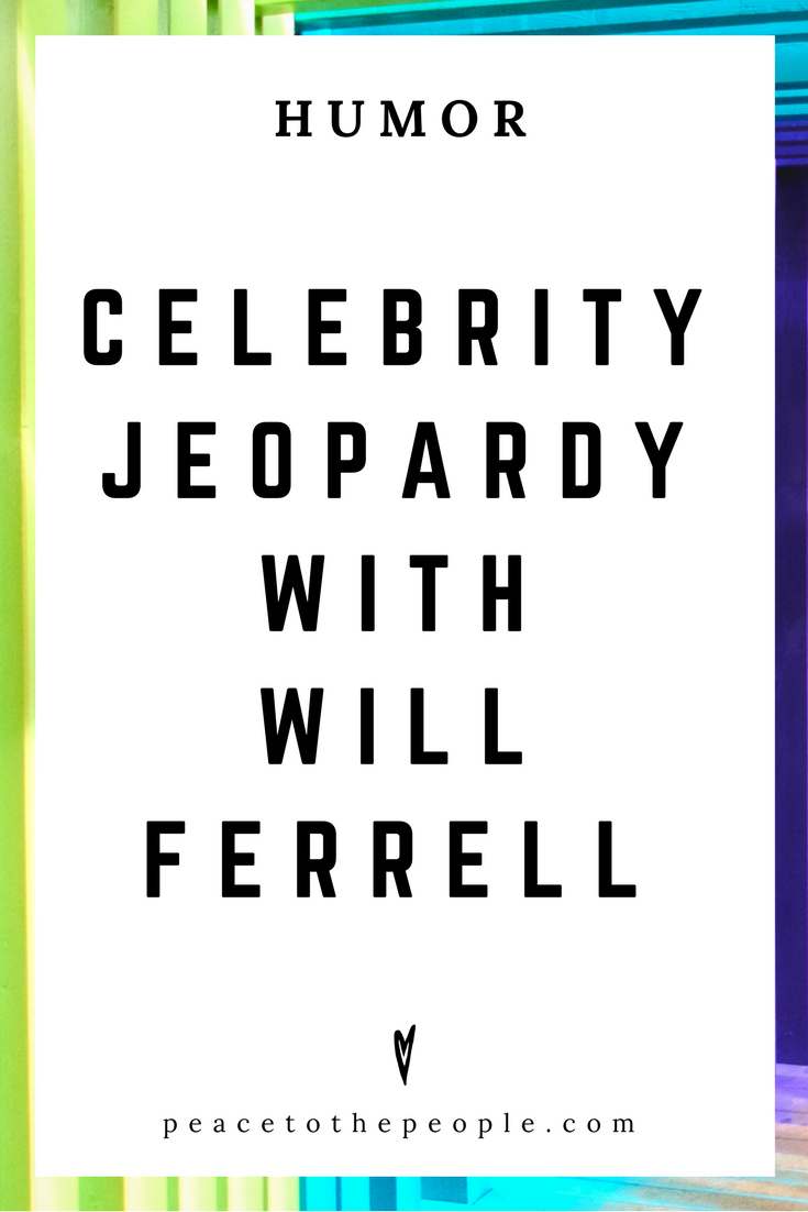 Celebrity Jeopardy with Will Ferrell • Saturday Night Live • Humor • Inspiration • Funny, Hilarious, LOL • Peace to the People.png