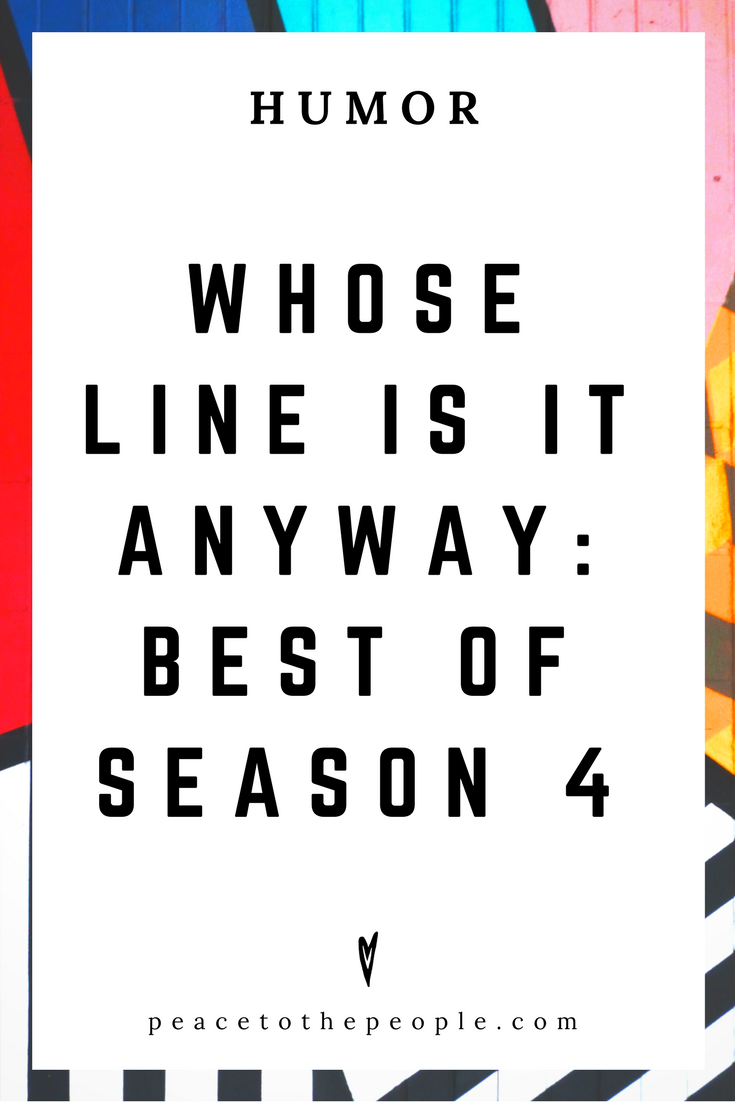 Whose Line Is It Anyway • Best of Season 4 • Humor • Inspiration • Funny, Hilarious, LOL • Peace to the People