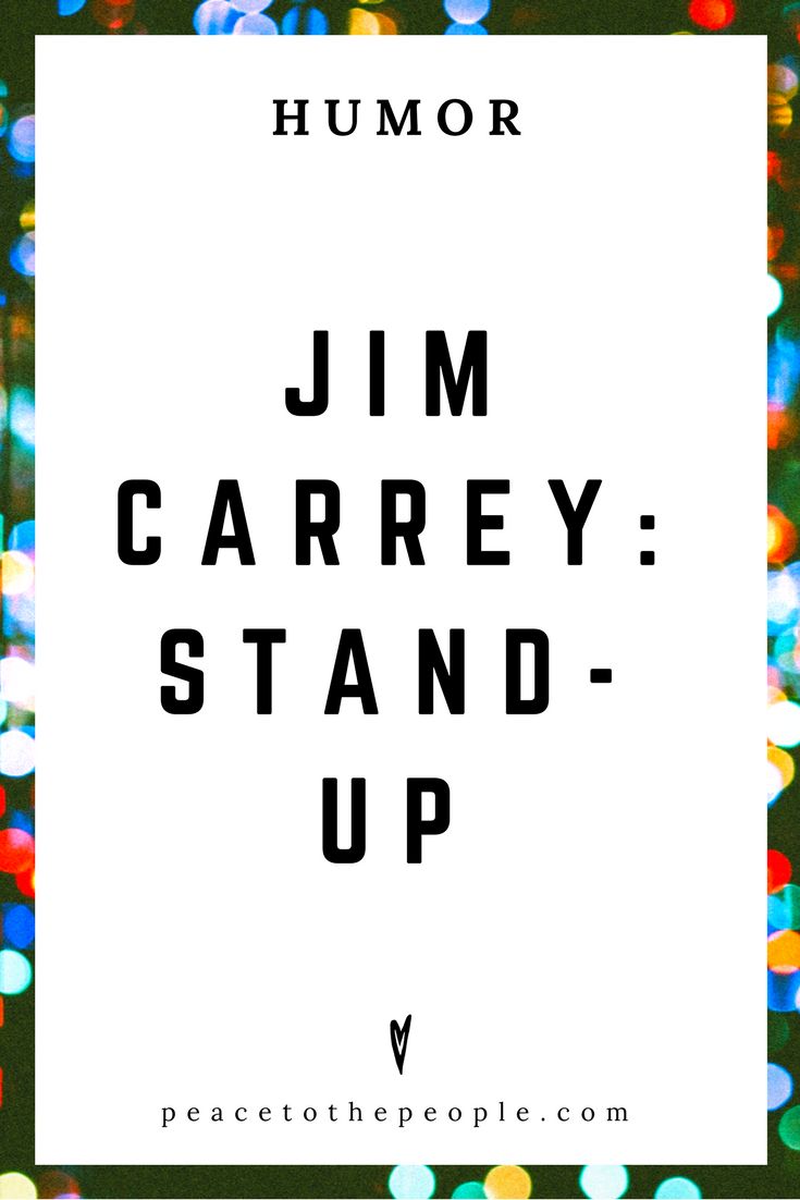 Jim Carrey • Stand-up • Humor • Inspiration • Funny, Hilarious, LOL • Peace to the People