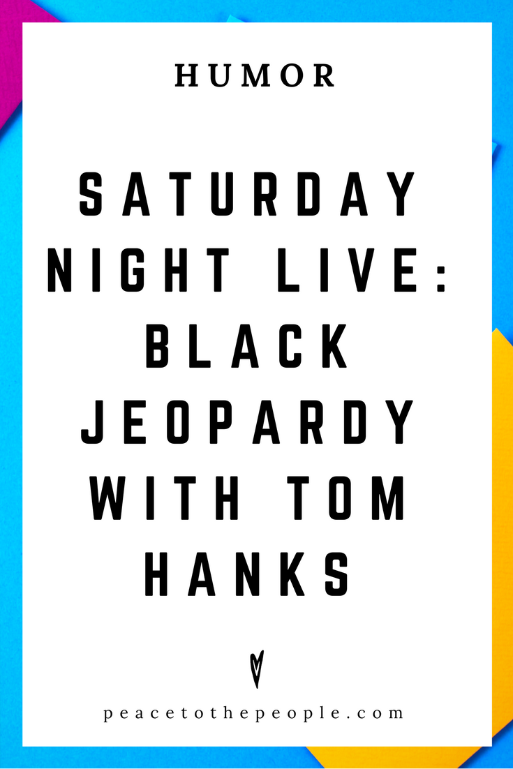 Saturday Night Live • Black Jeopardy with Tom Hanks • Humor • Inspiration • Funny, Hilarious, LOL • Peace to the People
