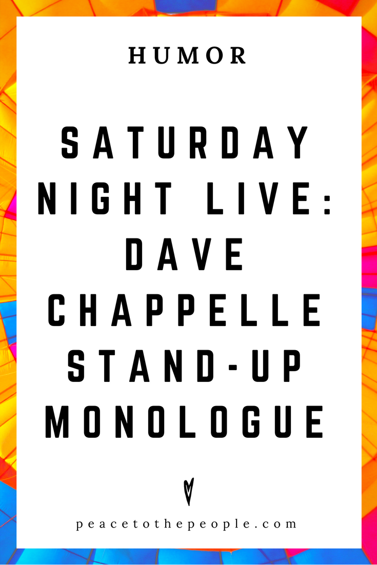 Saturday Night Live • Dave Chappelle Stand Up Monologue • Humor • Inspiration • Funny, Hilarious, LOL • Peace to the People