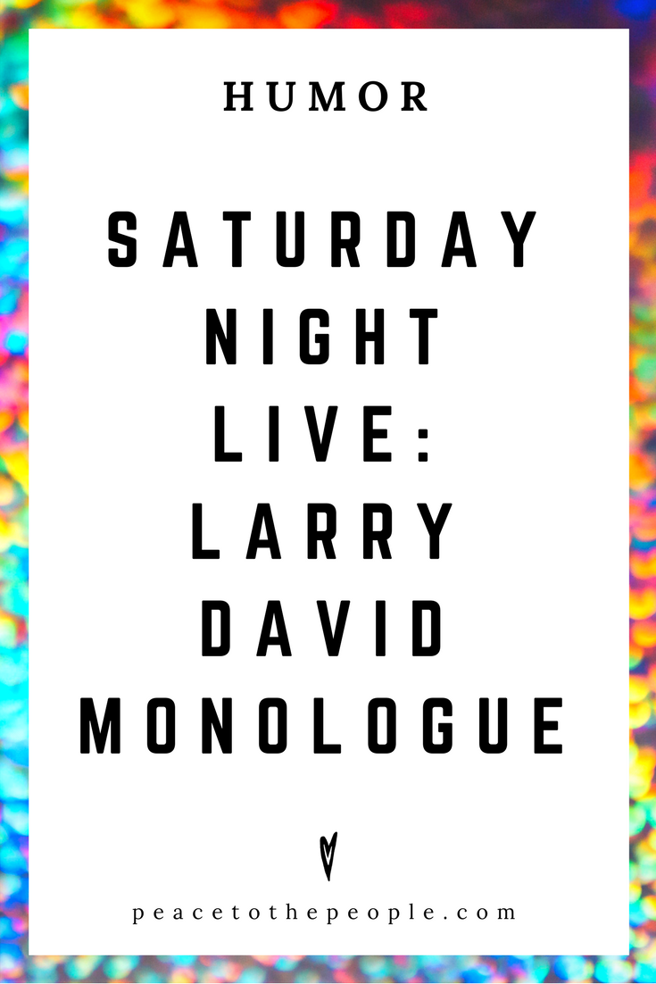 Saturday Night Live • Larry David Monologue • Humor • Inspiration • Funny, Hilarious, LOL • Peace to the People
