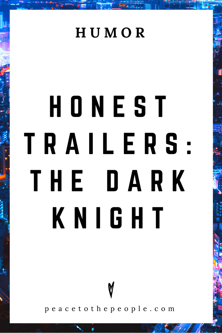 Honest Trailers • The Dark Night • Movies, Culture, Hiliarious •  LOL • Funny Videos  • Peace to the People.png