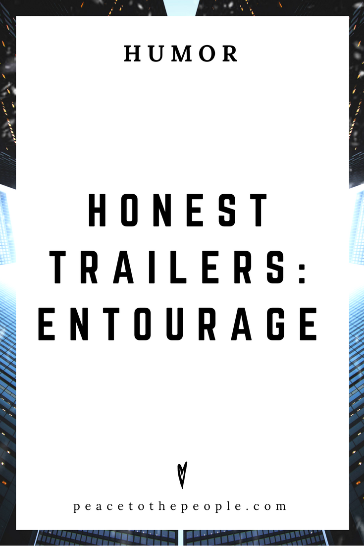 Honest Trailers • Entourage • Movies, Culture, Hilarious •  LOL • Funny Videos  • Peace to the People