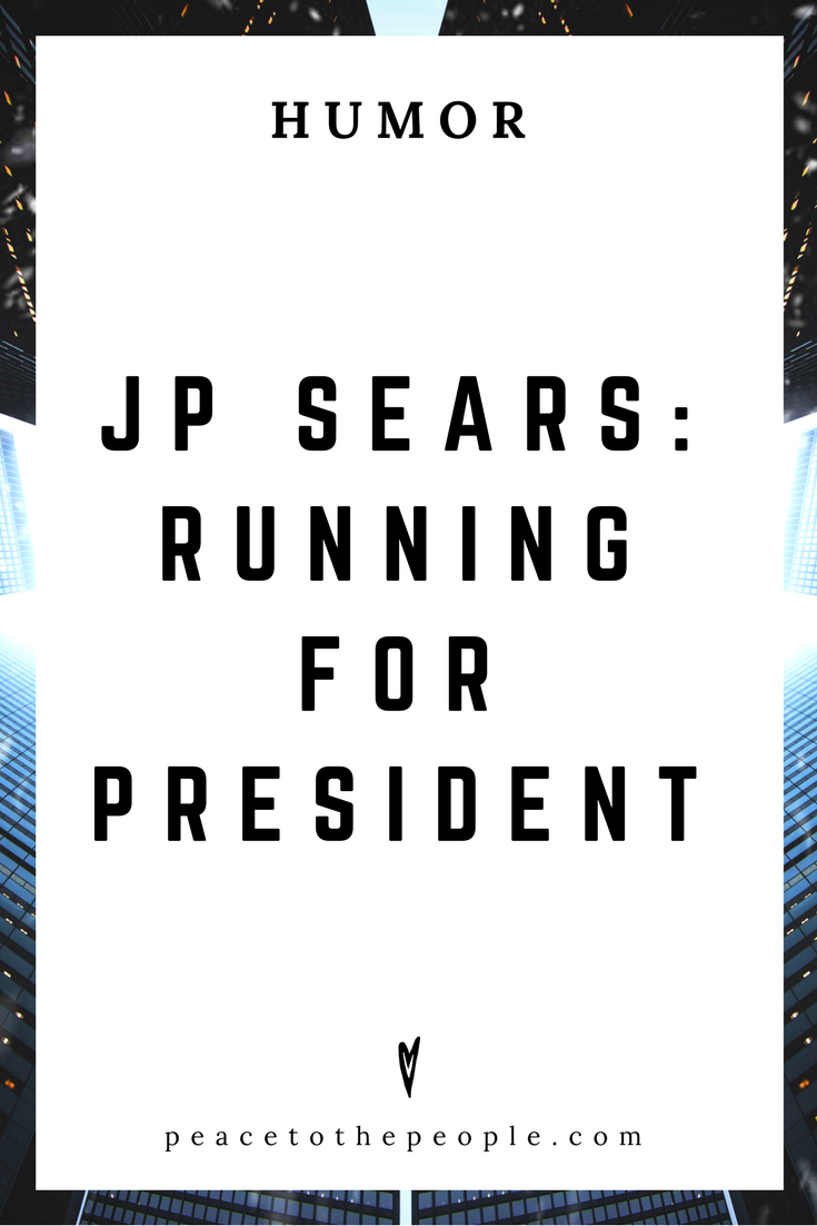 JP Sears • Running for President • Comedy • Culture • Hilarious •  LOL • Funny Videos  • Peace to the People