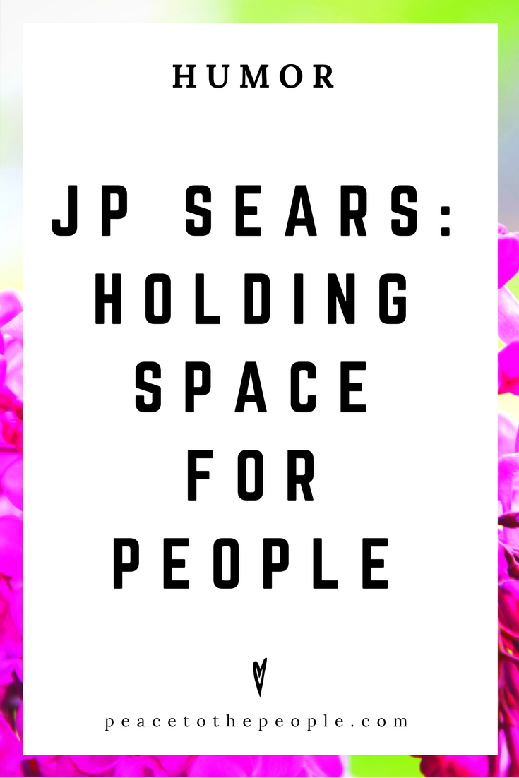 JP Sears • Holding Space for People • Comedy • Culture • Hilarious •  LOL • Funny Videos  • Peace to the People