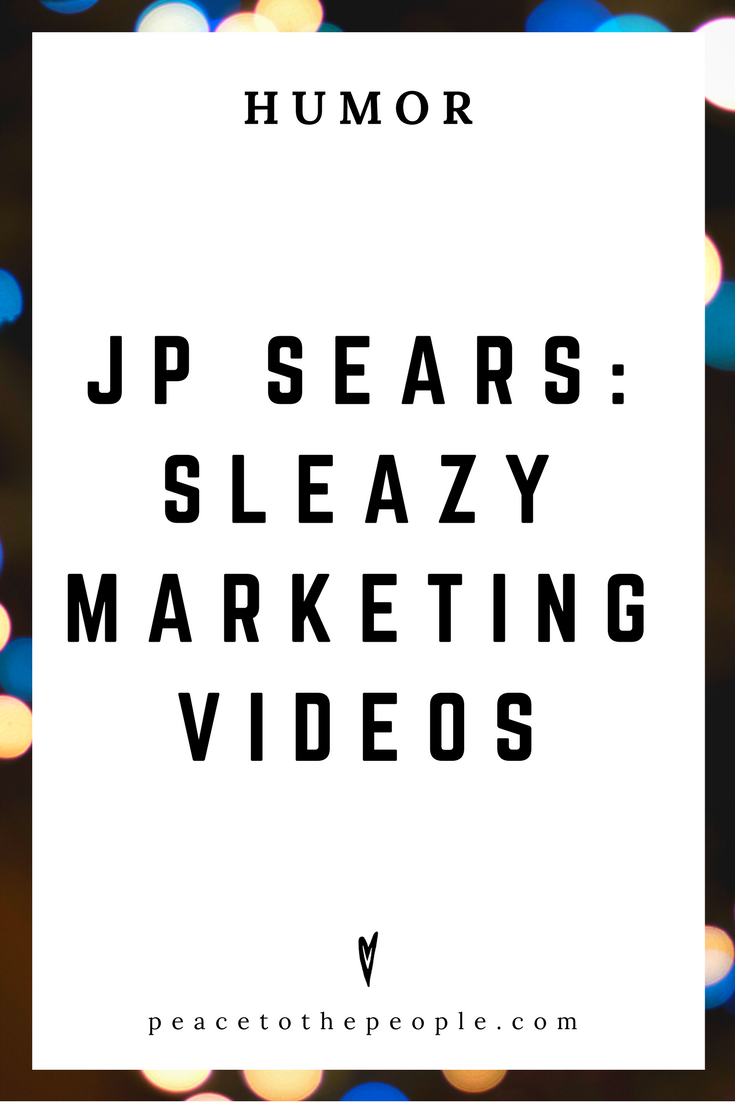 JP Sears • Sleazy Marketing Videos • Comedy • Culture • Hilarious •  LOL • Funny Videos  • Peace to the People