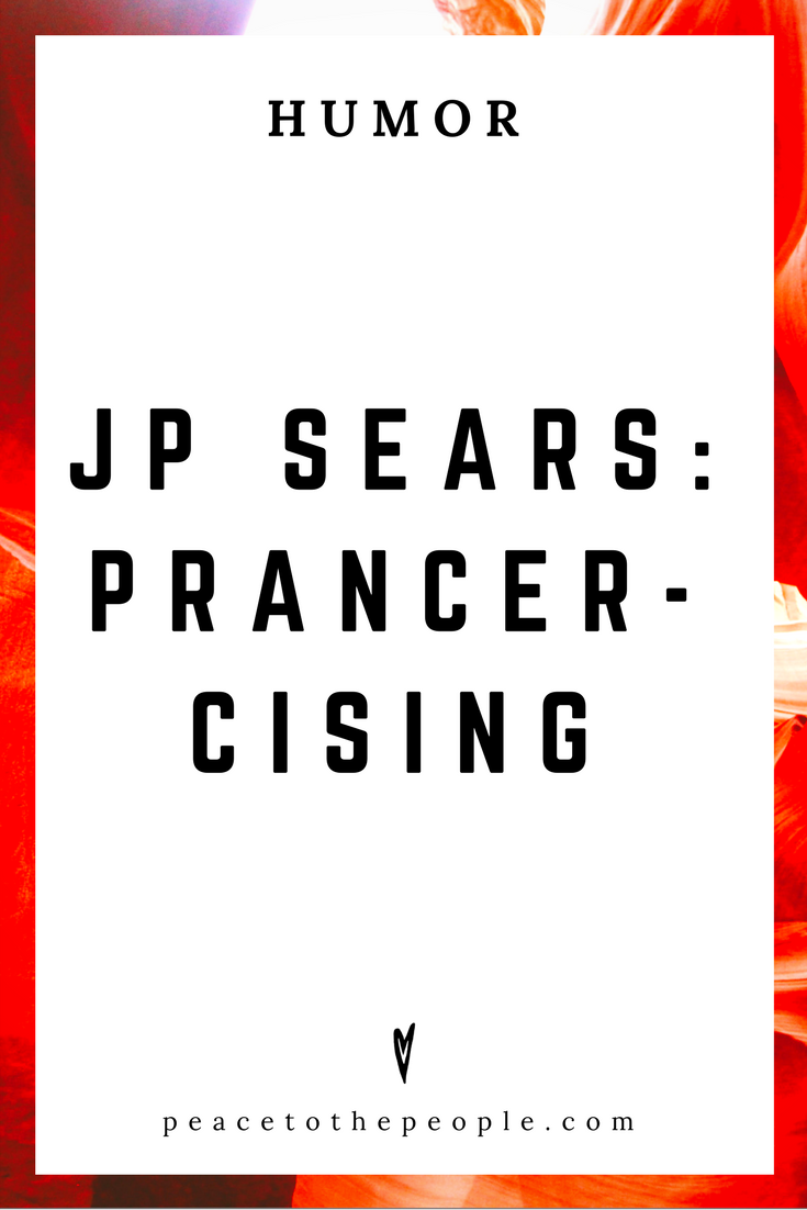 JP Sears • Prancercising • Comedy • Culture • Hilarious •  LOL • Funny Videos  • Peace to the People