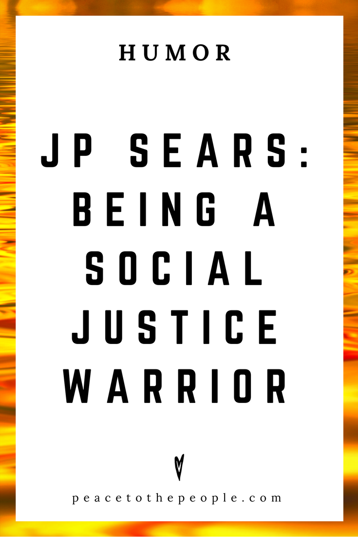 JP Sears • Being a Social Justice Warrior • Comedy • Culture • Hilarious •  LOL • Funny Videos  • Peace to the People