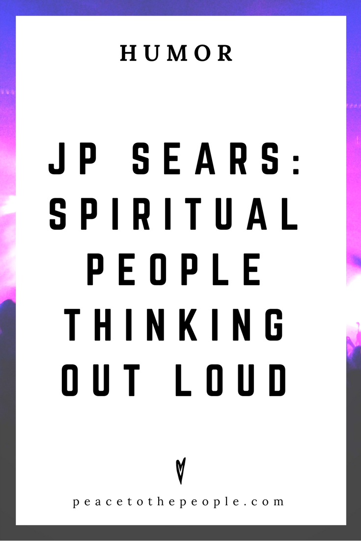 JP Sears • Spiritual People Thinking Out Loud • Comedy • Culture • Hilarious •  LOL • Funny Videos  • Peace to the People