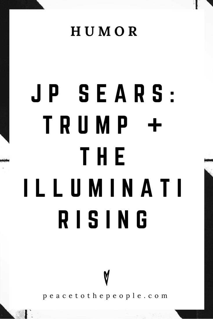 JP Sears • Trump + The Illuminati Rising • Comedy • Culture • Hilarious •  LOL • Funny Videos  • Peace to the People