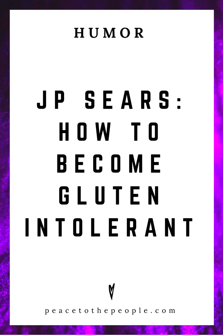 JP Sears • How to Become Gluten Intolerant • Comedy • Culture • Hilarious •  LOL • Funny Videos  • Peace to the People