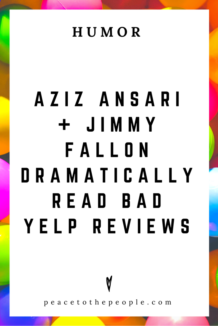 The Tonight Show • Aziz Ansari and Jimmy Dramatically Read Bad Yelp Reviews • Comedy • Culture • Hilarious •  LOL • Funny Videos  • Peace to the People