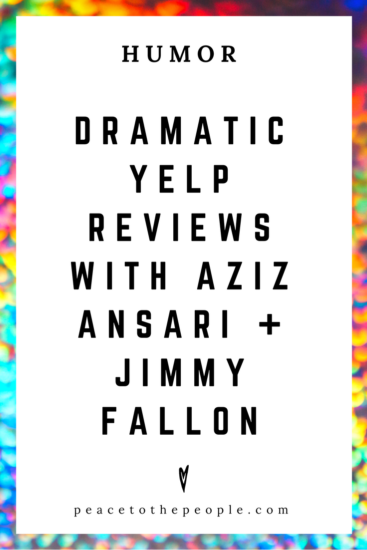 The Tonight Show • Dramatic Yelp Reviews with Aziz Ansari + Jimmy Fallon • Comedy • Culture • Hilarious •  LOL • Funny Videos  • Peace to the People