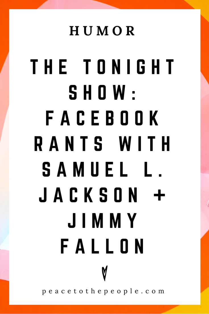 The Tonight Show • Facebook Rants with Samuel L. Jackson + Jimmy Fallon • Comedy • Culture • Hilarious •  LOL • Funny Videos  • Peace to the People