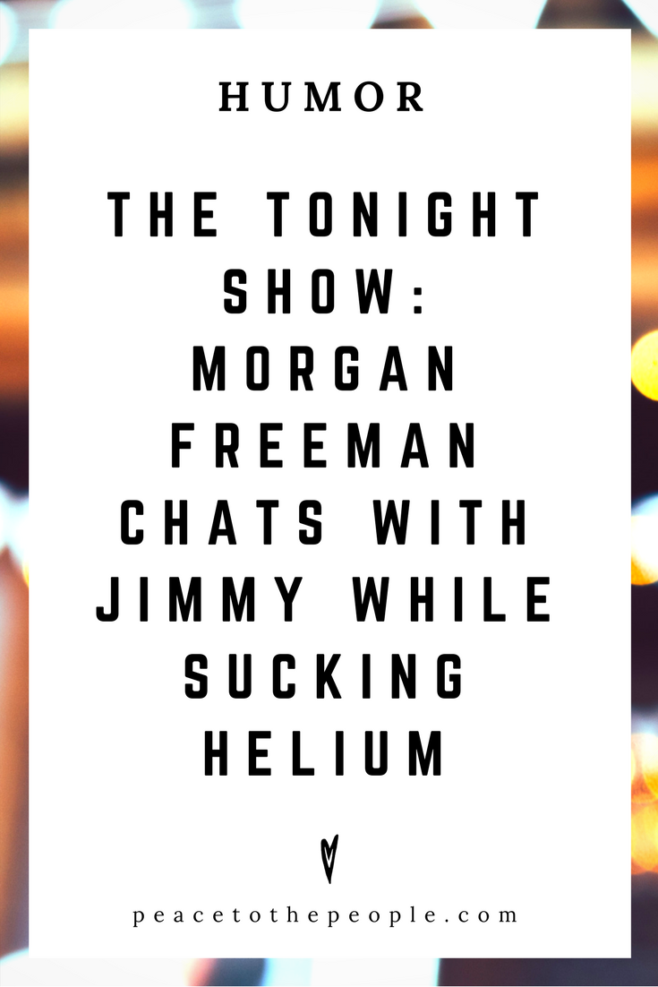The Tonight Show • Morgan Freeman Chats with Jimmy Fallon While Sucking Helium • Comedy • Culture • Hilarious •  LOL • Funny Videos  • Peace to the People