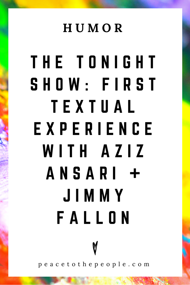 The Tonight Show • First Textual Experience with Aziz Ansari • Jimmy Fallon • Comedy • Culture • Hilarious •  LOL • Funny Videos  • Peace to the People